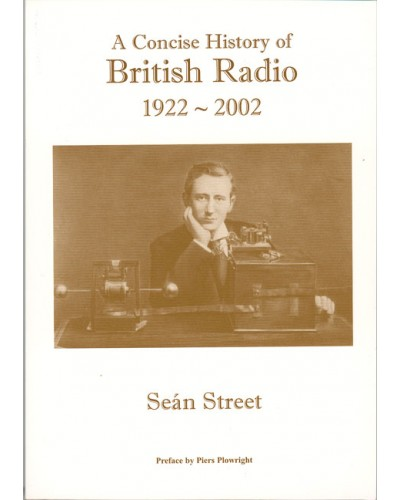 STREET (Sean) A CONCISE HISTORY OF BRITISH RADIO 1922-2002.
